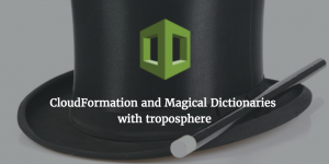 CloudFormation and Magical Dictionaries